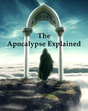 The Apocalypse Explained ebook by Emanuel Swedenborg