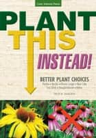 Plant This Instead! ebook by Troy B. Marden