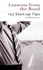 Lessons From the Road; Start Up Tips 1-2-3 eBook by Bill Decker