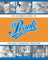 Prank University - The Ultimate Guide to College's Greatest Tradition ebook by John Austin