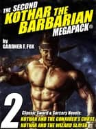 The Second Kothar the Barbarian MEGAPACK®: 2 Sword and Sorcery Novels ebook by Gardner F. Fox