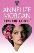 Slavin van La Liberté ebook by Annelize Morgan