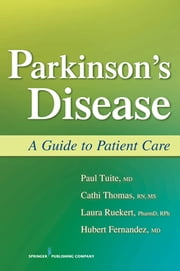 Parkinson's Disease - A Guide to Patient Care ebook by Dr. Paul Tuite, MD,Dr. Hubert Fernandez, MD,Cathi Thomas, RN, MS,Dr. Laura Ruekert, PharmD, RPh,Milagros Fernandez, PharmD,Narayan Kissoon, BS