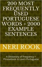200 Most Frequently Used Portuguese Words + 2000 Example Sentences: A Dictionary of Frequency + Phrasebook to Learn Portuguese ebook by Neri Rook