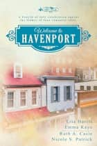 Welcome to Havenport - A Romance Novella Boxed Set ebook by Lita Harris, Emma Kaye, Ruth A. Casie,...