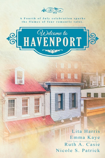 Welcome to Havenport - A Romance Novella Boxed Set ebook by Lita Harris,Emma Kaye,Ruth A. Casie,Nicole S. Patrick