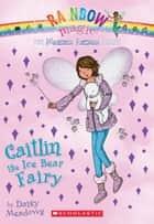 Magical Animal Fairies #7: Caitlin the Ice Bear Fairy ebook by Daisy Meadows