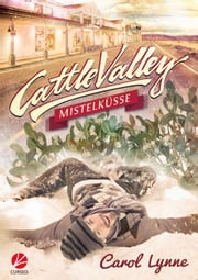 Cattle Valley: Mistelküsse ebook by Carol Lynne, Jilan Greyfould