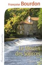 Le Moulin des sources ebook by Françoise Bourdon