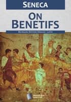 On Benefits ebook by Seneca, Aubrey Stewart