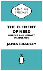 The Element Of Need - Penguin Specials ebook by James Bradley