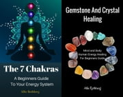 Gemstone and Crystal Healing Mind and Body Human Energy Healing For Beginners Guide With The 7 Chakras A Beginners Guide To Your Energy System Box Set Collection ebook by Allie Rothberg