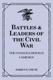Battles & Leaders of the Civil War: The Chancellorsville Campaign ebook by Darius N. Couch