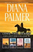 Long, Tall Texans Collection Volume 5 - Long, Tall Texans: Hank\Long, Tall Texans: Coltrain\Long, Tall Texans: Marshall\Long, Tall Texans: Grant ebook by Diana Palmer, Rita Herron