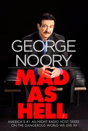 Mad as Hell - America's #1 All-Night Radio Host Takes on the Dangerous World We Live In ebook by George Noory