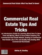 Commercial Real Estate Tips And Tricks ebook by Shirley W. Bradley
