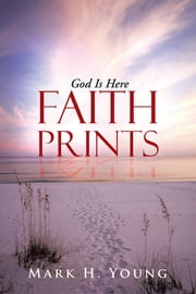 Faith Prints - God Is Here ebook by Mark H. Young