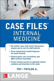 Case Files Internal Medicine, Fifth Edition ebook by Eugene Toy,John Patlan,Mark T. Warner