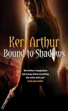 Bound To Shadows - Number 8 in series 電子書 by Keri Arthur