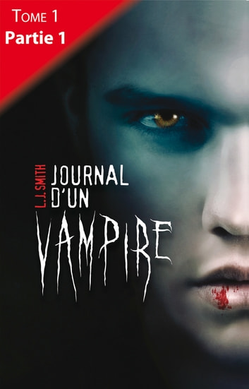 Journal d'un vampire - Tome 1 - Partie 1 eBook by L.J. Smith