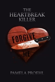 THE HEARTBREAK KILLER ebook by Pamela Proehl