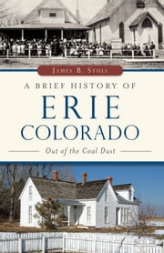 A Brief History of Erie, Colorado: Out of the Coal Dust