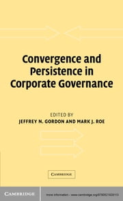 Convergence and Persistence in Corporate Governance ebook by Jeffrey N. Gordon,Mark J. Roe