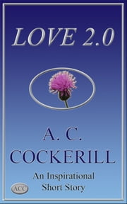 Love 2.0 (An Inspirational Short Story) ebook by A. C. Cockerill