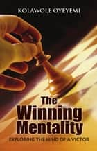 The Winning Mentality - Exploring the Mind of a Victor ebook by Kolawole Oyeyemi