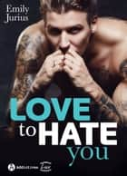 Love to Hate You ebook by Emily Jurius