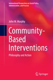 Community-Based Interventions - Philosophy and Action ebook by John W. Murphy