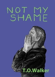 Not My Shame ebook by Walker, T.O.