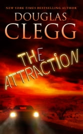 The Attraction - A Novella of Horror ebook by Douglas Clegg
