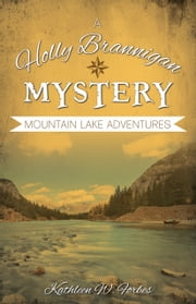 Mountain Lake Adventures - A Holly Brannigan Mystery ebook by Kathleen W. Forbes