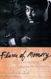 Flares of Memory - Stories of Childhood During the Holocaust ebook by Anita Brostoff, Sheila Chamovitz