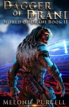 Dagger of Drani - World of Drani, #2 ebook by Melonie Purcell