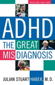 ADHD - The Great Misdiagnosis ebook by Julian Stuart Haber