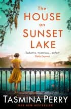 The House on Sunset Lake - A breathtaking novel of secrets, mystery and love ebook by