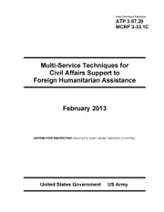 Army Techniques Publication ATP 3-57.20 Multi-Service Techniques for Civil Affairs Support to Foreign Humanitarian Assistance February 2013 ebook by United States Government  US Army