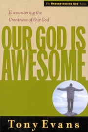 Our God is Awesome - Encountering the Greatness of Our God ebook by Tony Evans