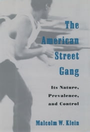 The American Street Gang - Its Nature, Prevalence, and Control ebook by Malcolm W. Klein