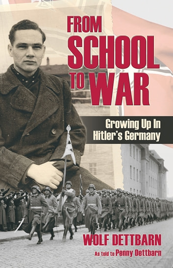 From School to War - Growing Up in Hitler's Germany ebook by Wolf Dettbarn