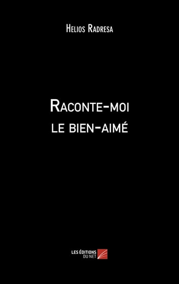 Raconte-moi le bien-aimé eBook by Helios Radresa