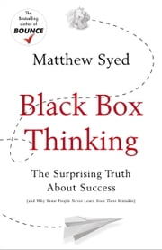 Black Box Thinking - The Surprising Truth About Success ebook by Matthew Syed