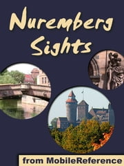 Nuremberg / Nürnberg Sights - a travel guide to the top attractions in Nuremberg, Bavaria, Germany ebook by MobileReference