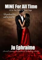 MINE For ALL TIME ebook by Ju Ephraime