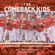 The Comeback Kids - Cincinnati Reds 2010 Championship Season ebook by Joe Jacobs,Mark J. Schmetzer,Chris Welsh