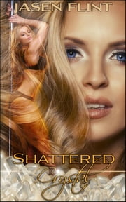 Shattered Crystal ebook by Jasen Flint,Linda Cappel