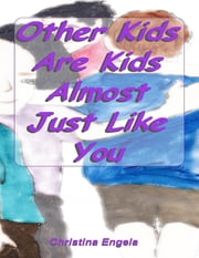 Other Kids Are Kids Almost Just Like You ebook by Christina Engela