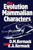 The Evolution of Mammalian Characters ebook by D. M. Kermack